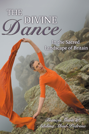 The Divine Dance in the Sacred Landscape of Britain by Francis Lewis and Adelina Abad-Pedrosa
