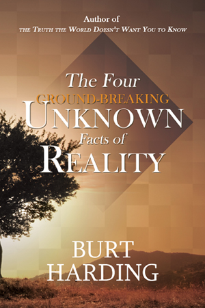 The Four Ground-Breaking Unknown Facts of Reality by Burt Harding